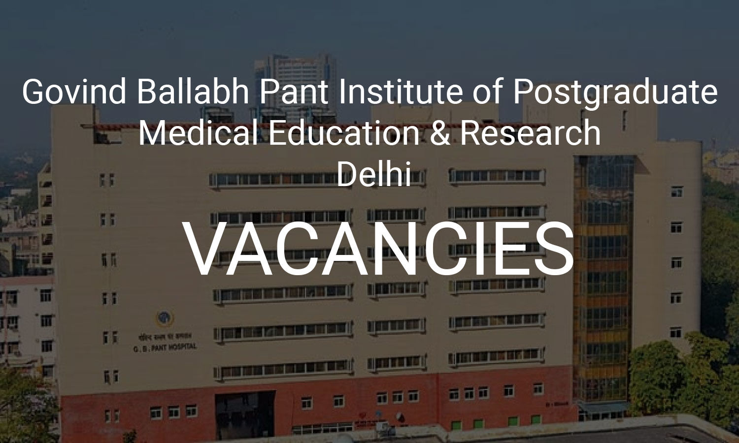 APPLY NOW: GB Pant Hospital, New Delhi Releases 127 Vacancies For Senior Resident Post