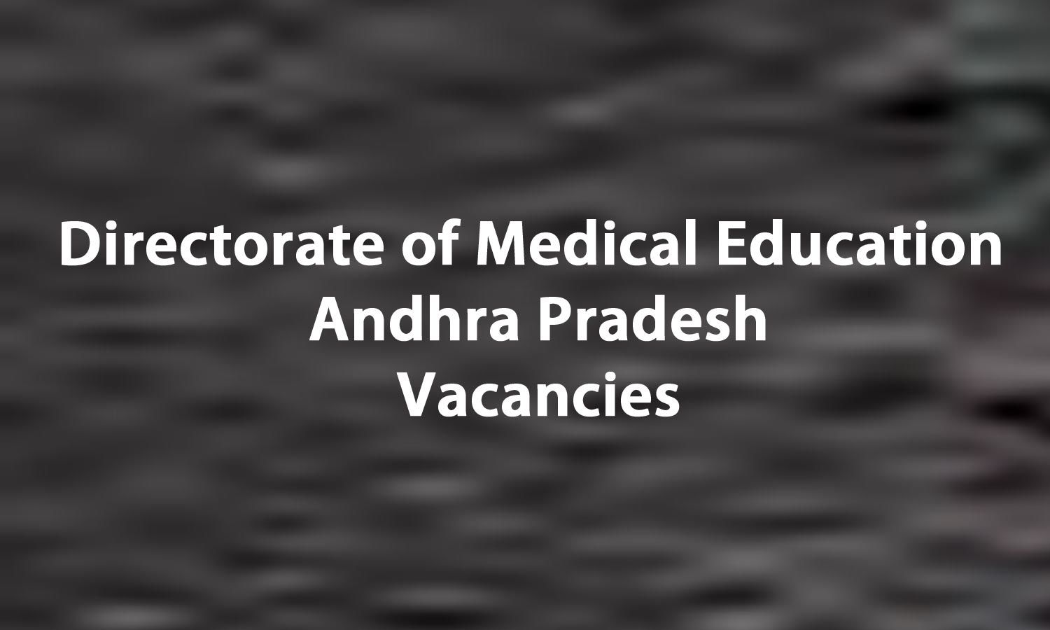 DME Andhra Pradesh Releases 550 Vacancies For General Duty Medical Officers Post At COVID 19 Hospitals