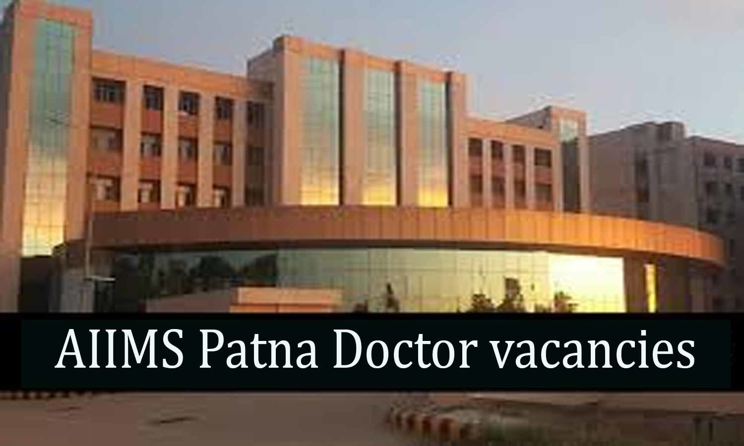 Walk-In-Interview: AIIMS Patna releases Junior Resident Vacancies for Surgical Oncology Dept
