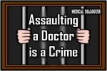 assualting a doctor is a crime