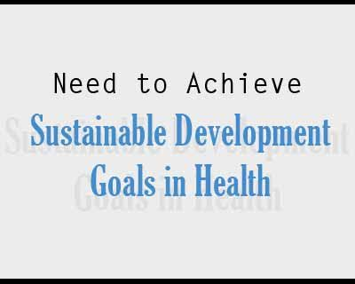 Structural, systemic changes needed to achieve SDGs in health