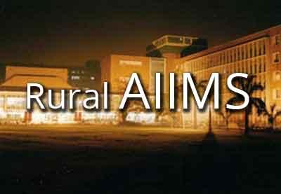 Coming up: AIIMS in rural areas