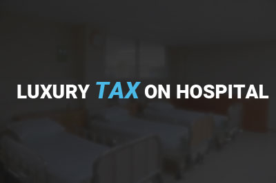 Luxury Tax on Hospital rooms charging more than Rs 1000 per day: Kerala HC Decision