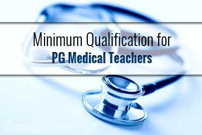 MCI relaxes Minimum Qualifications for PG Medical Teachers