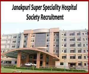 Janakpuri Super Specialty Hospital Delhi releases 27 vacancies for Faculty, Specialist posts