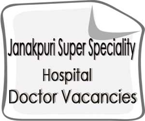 Janakpuri Super Specialty Hospital Delhi releases vacancies for SR post in 10 Specialties; details